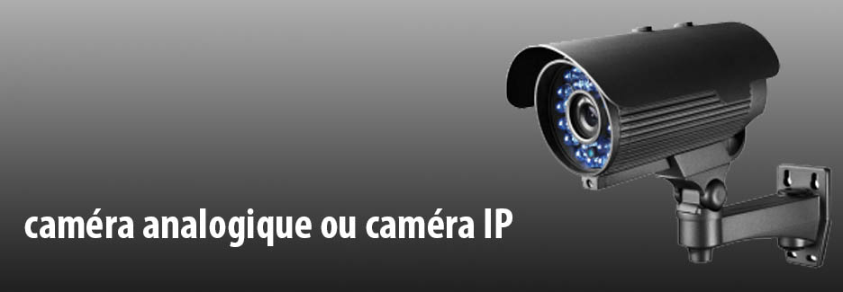 caméra analogique ou caméra ip